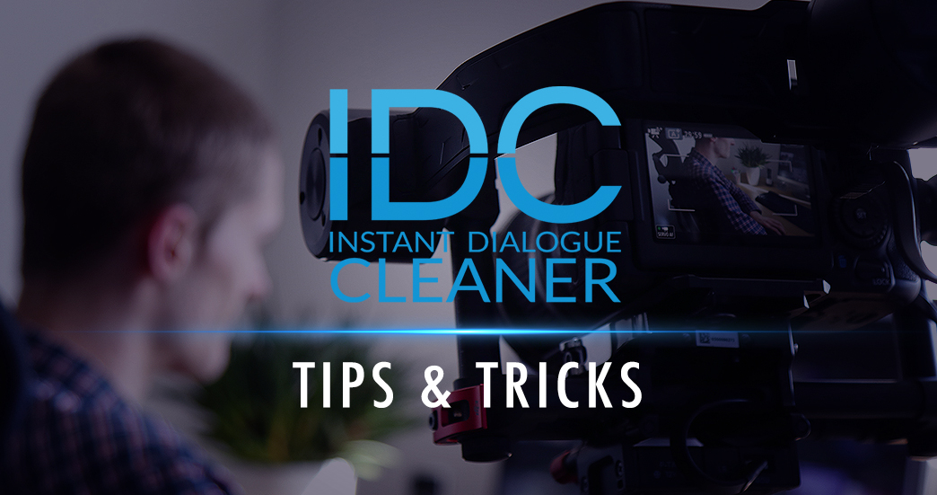 Tips & Tricks: How to Save the Best Takes Using IDC: Instant Dialogue Cleaner