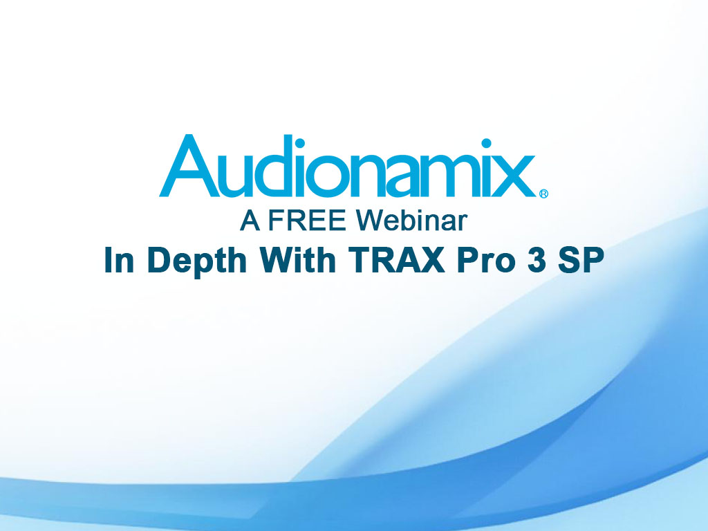 "Webinar Recap: ""In Depth With TRAX Pro 3 SP"""